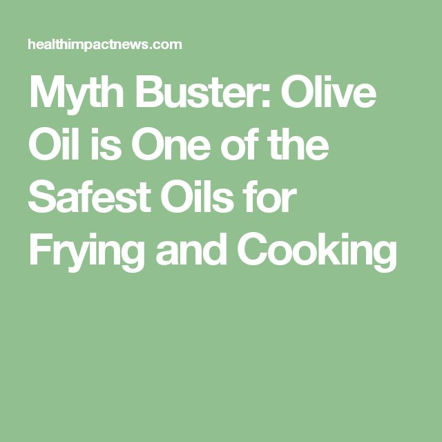 Myth Buster: Olive Oil is One of the Safest Oils for Frying and Cooking