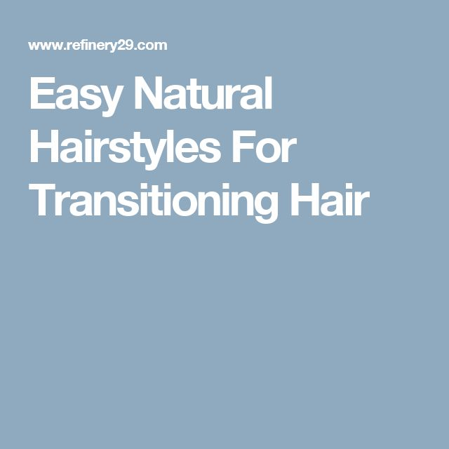 Easy Natural Hairstyles For Transitioning Hair