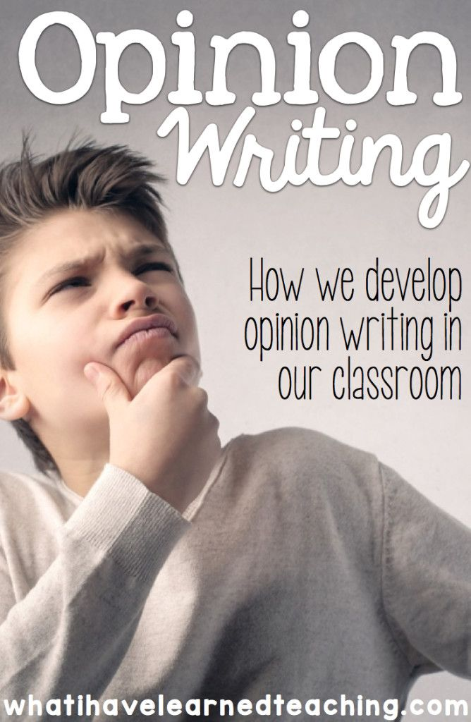 Writing an Opinion - How we do it in our classroom • What I Have Learned