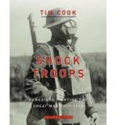Shock Troops: Canadians Fighting the Great War, 1917-1918 by Tim Cook #canada150 #worldwar1 #westernfront