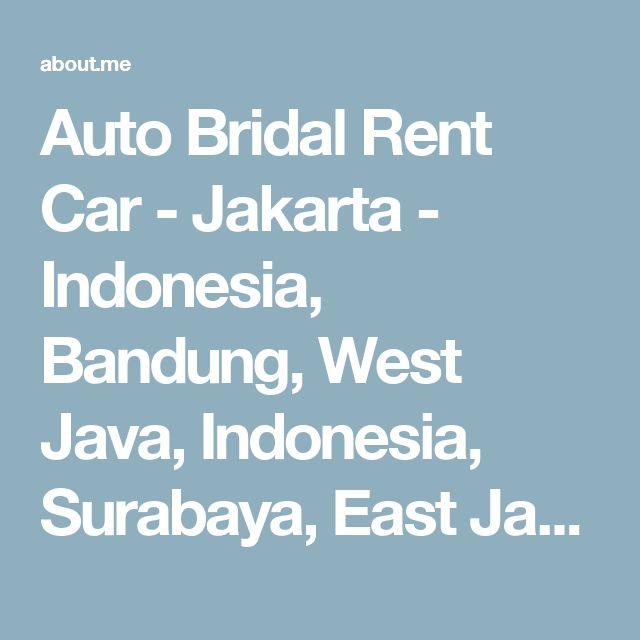 Auto Bridal Rent Car - Jakarta - Indonesia, Bandung, West Java, Indonesia, Surabaya, East Java, Indonesia | about.me