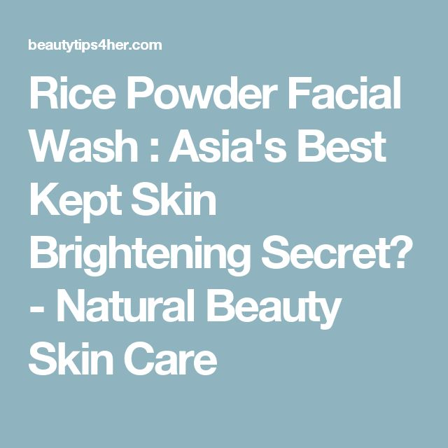 Rice Powder Facial Wash : Asia's Best Kept Skin Brightening Secret? - Natural Beauty Skin Care