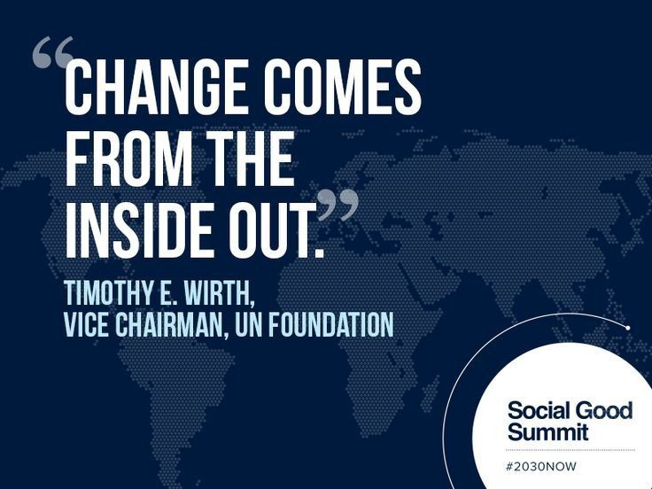 """Timothy E Wirth, Vice Chairman of the U.N. Foundation """"Change comes from the inside out."""""""