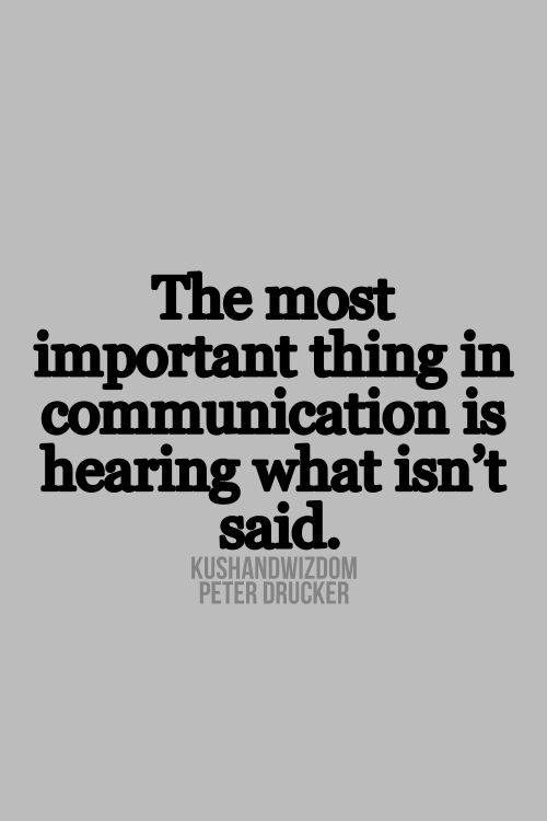 True...So TRUE! The most important thing in communication is hearing what isn't said. #communication  #quotes #words #sayings  #truth