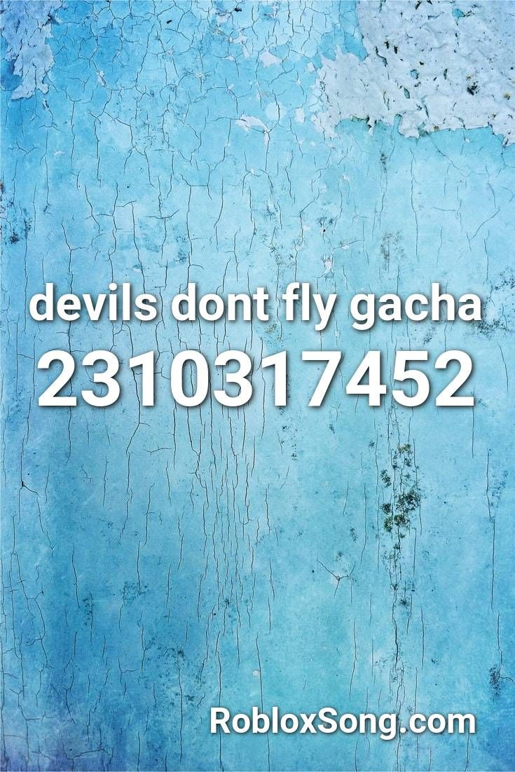 Devils Dont Fly Gacha Roblox Id Roblox Music Codes In 2020