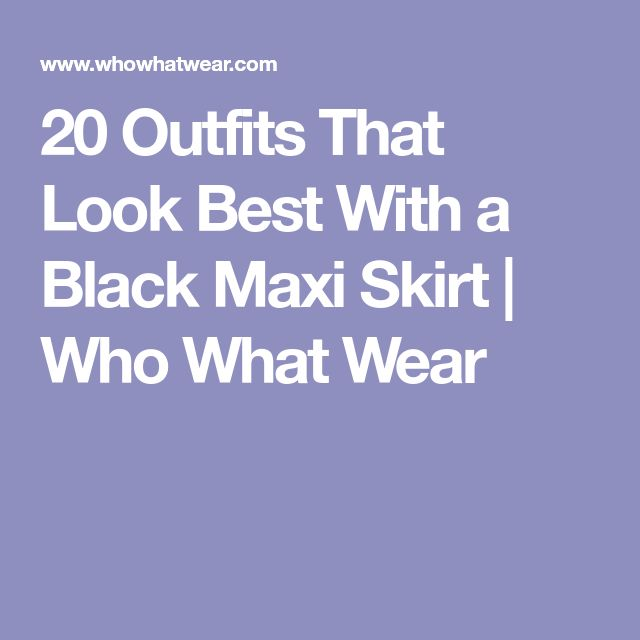 20 Outfits That Look Best With a Black Maxi Skirt | Who What Wear