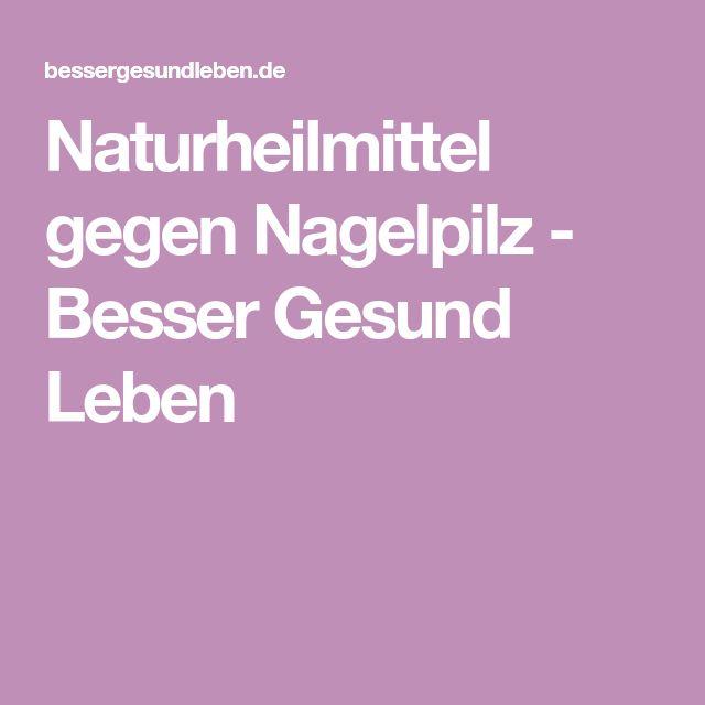 Naturheilmittel gegen Nagelpilz - Besser Gesund Leben