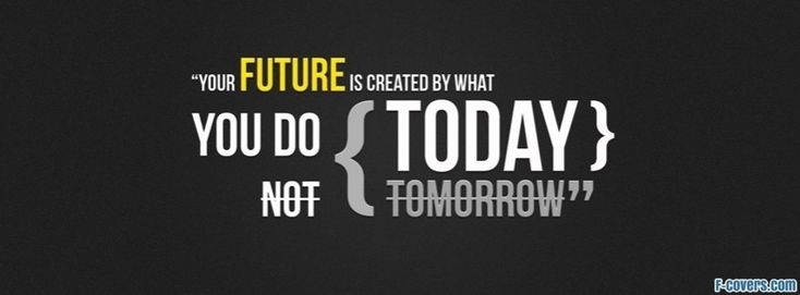 today not tomorrow Facebook Cover timeline photo banner for fb ...