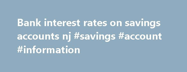 Bank interest rates on savings accounts nj #savings #account #information http://savings.remmont.com/bank-interest-rates-on-savings-accounts-nj-savings-account-information/  bank interest rates on savings accounts nj Dancing with stars Married; hook up apps for...