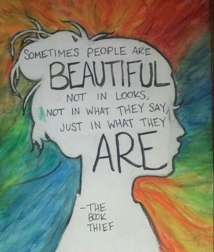 """Sometimes people are beautiful not in looks, not in what they say, just in what they are"" The Book Theif"