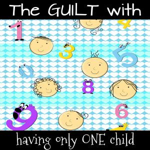With the choice to have only one child comes the guilt of the decision.
