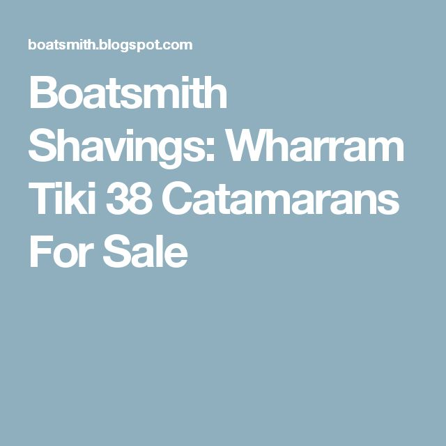 Boatsmith Shavings: Wharram Tiki 38 Catamarans For Sale