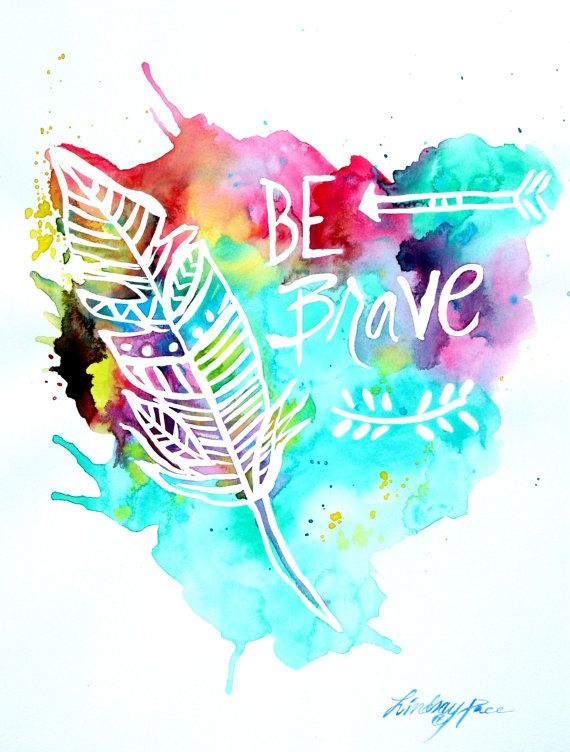 """Giclee print -11x14 water color painting""""Be Brave"""""""