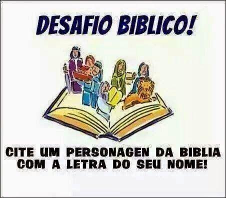 Mensagens para o Coração: Desafio Bíblico... Cite um personagem da Bíblia com a letra do seu nome!