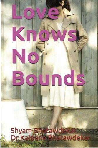 Love Knows No Bounds by Shyam Bhatawdekar http://www.amazon.com/dp/149497679X/ref=cm_sw_r_pi_dp_MBS3tb0JCSEZ2K88