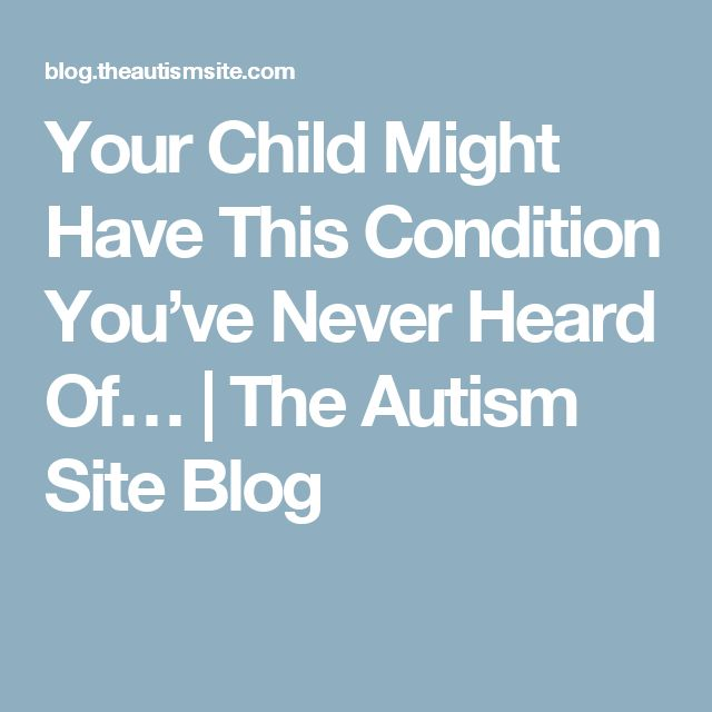 Your Child Might Have This Condition You've Never Heard Of… | The Autism Site Blog