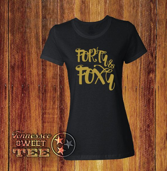 Forty and Foxy, 40th Birthday Tee, Fortieth Birthday, Women's Birthday T-shirt, Women's Clothing, Birthday T-shirt, Girl's Night Tee by TennesseeSweetTee on Etsy