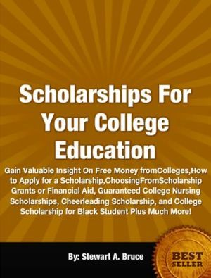 Scholarships For Your College Education-Gain Valuable Insight On Free Money from Colleges, How to Apply for a Scholarship, Choosing From Scholarship Grants or Financial Aid, Guaranteed College Nursing Scholarships, Cheerleading Scholarship, and College
