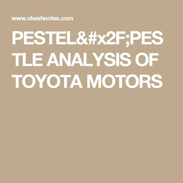 PESTEL PESTLE ANALYSIS OF TOYOTA MOTORS Marketing notes - pest analysis
