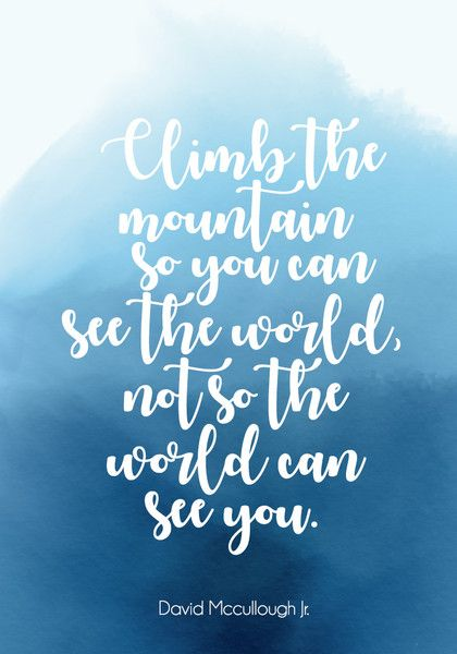 """Climb the mountain so you can see the world, not so the world can see you."" - Inspiring Quotes for Your New Year's Resolutions - Photos"