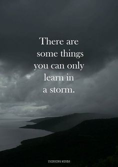 There are some things you can only learn in a storm