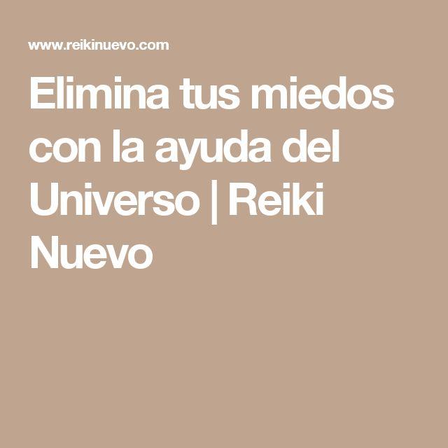 Elimina tus miedos con la ayuda del Universo   Reiki Nuevo