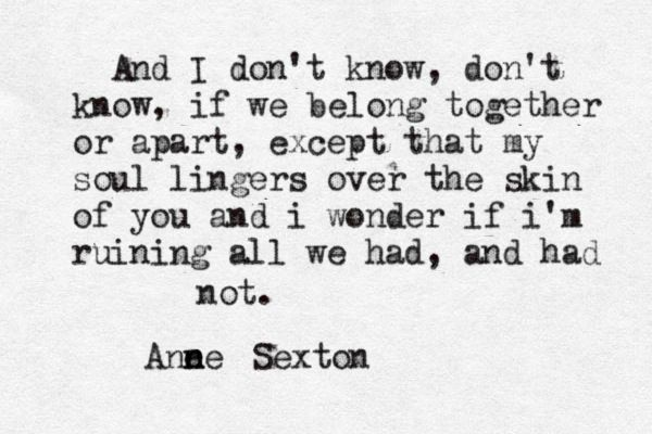 Anne Sexton....sigh...I love this so much!
