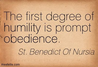 """st benedict obedience and humility """"if i have not been of humble mind, but exalted my  in all obedience to his  superior, imitating the lord,."""
