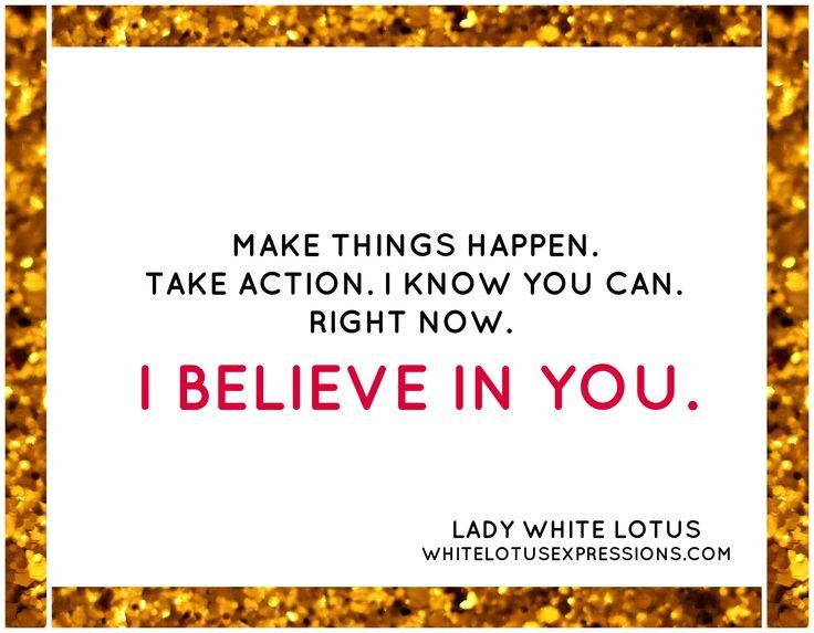 # www.whitelotusexpressions.com # LADY WHITE LOTUS # I BELIEVE IN YOU # Make it happen!