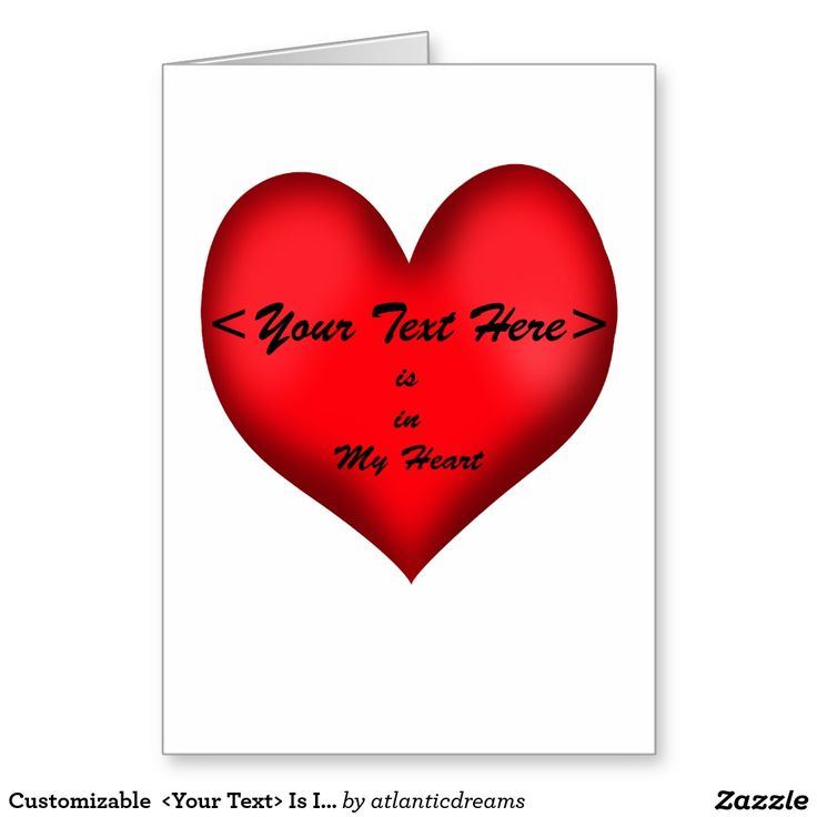 Customizable  <Your Text> Is In My Heart Greeting Card