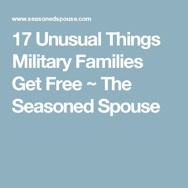 17 Unusual Things Military Families Get Free ~ The Seasoned Spouse