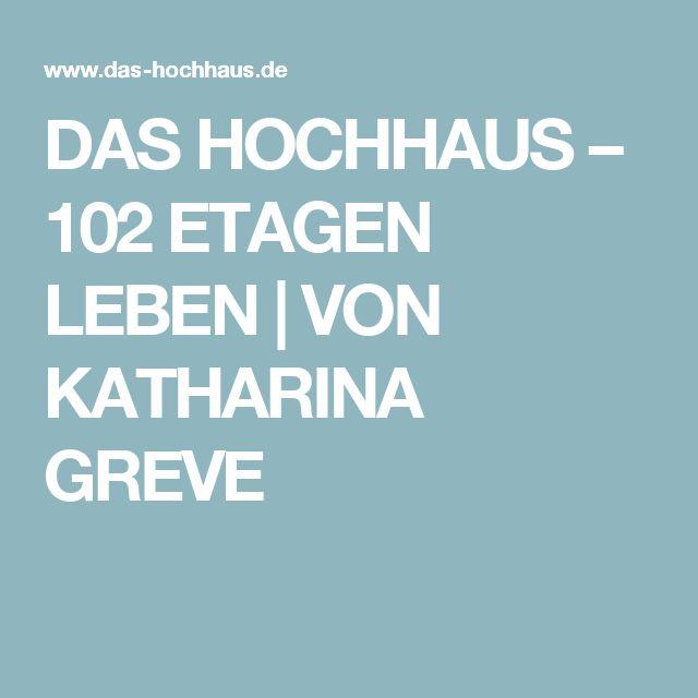 DAS HOCHHAUS – 102 ETAGEN LEBEN | VON KATHARINA GREVE