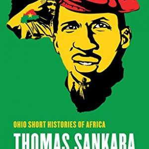 Thomas Sankara: An African Revolutionary (Ohio Short Histories of Africa)  #books  #activists  #africa  #african  #atheists  #burkina faso  #history  #military  #ohio  http://nublaxity.com/thomas-sankara-an-african-revolutionary-ohio-short-histories-of-africa/