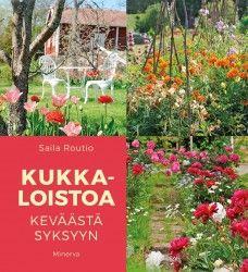 Kukkaloistoa keväästä syksyyn / Saila Routio.