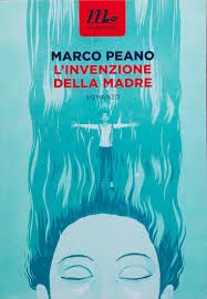 Titolo: L'invenzione della madre Autore: Marco Peano Editore: minimum fax
