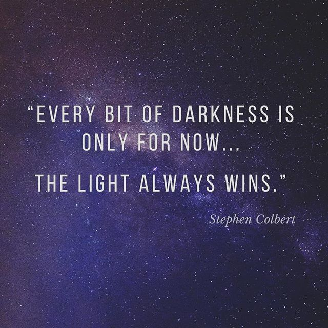 Darkness And Light Is Totally A Symbol That Keeps Finding Me Over And Over Lately So When I Hea Inspirational Quotes Stephen Colbert Quotes Quotes To Live By