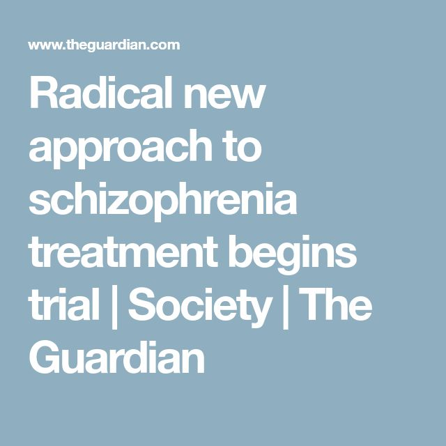 Radical new approach to schizophrenia treatment begins trial   Society   The Guardian