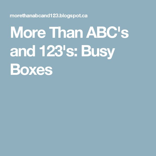 More Than ABC's and 123's: Busy Boxes