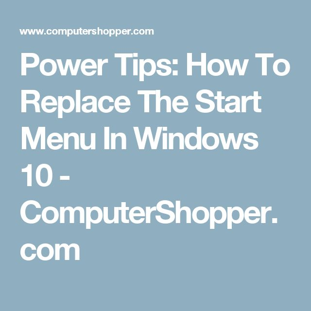 Power Tips: How To Replace The Start Menu In Windows 10 - ComputerShopper.com