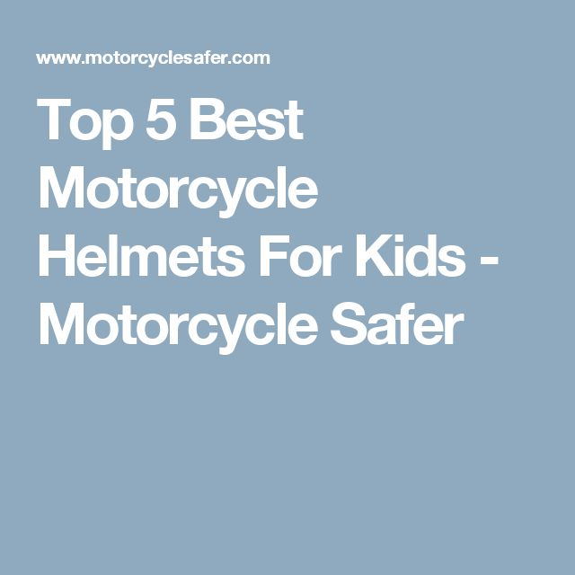 Top 5 Best Motorcycle Helmets For Kids - Motorcycle Safer
