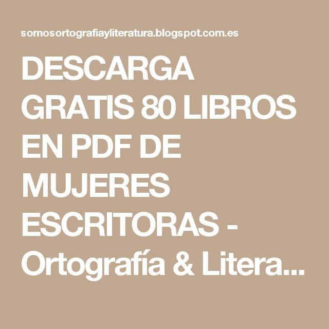 DESCARGA GRATIS 80 LIBROS EN PDF DE MUJERES ESCRITORAS - Ortografía & Literatura