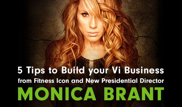Fitness Icon and New Presidential Director Monica Brant: 5 Tips to Use Your Influence to Build Your Vi Business