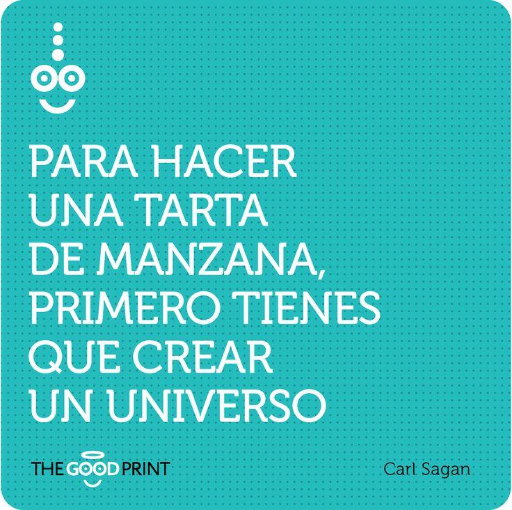 Para hacer una tarta de manzana primero tienes que crear un universo. Carl Sagan