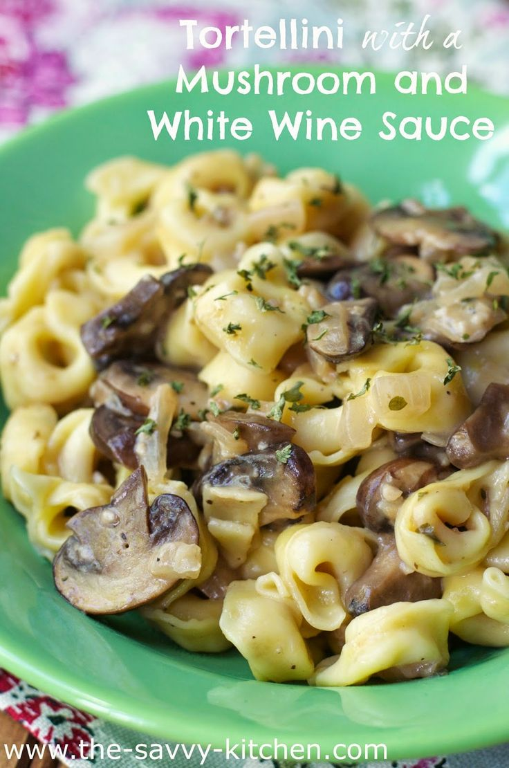 The Savvy Kitchen Tortellini With A Mushroom And White Wine Sauce The Savvy Kitchen
