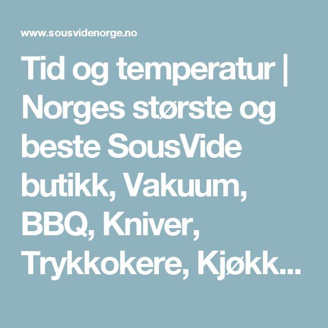 Tid og temperatur   Norges største og beste SousVide butikk, Vakuum, BBQ, Kniver, Trykkokere, Kjøkkenutstyr  m.m
