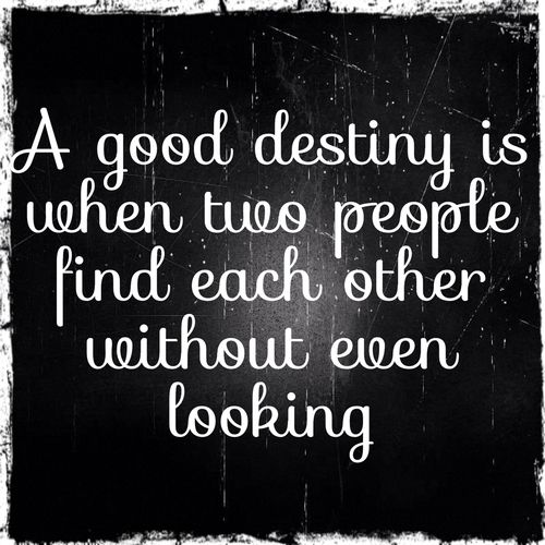 Love Each Other When Two Souls: A Good Destiny Is When Two People Find Each Other Without