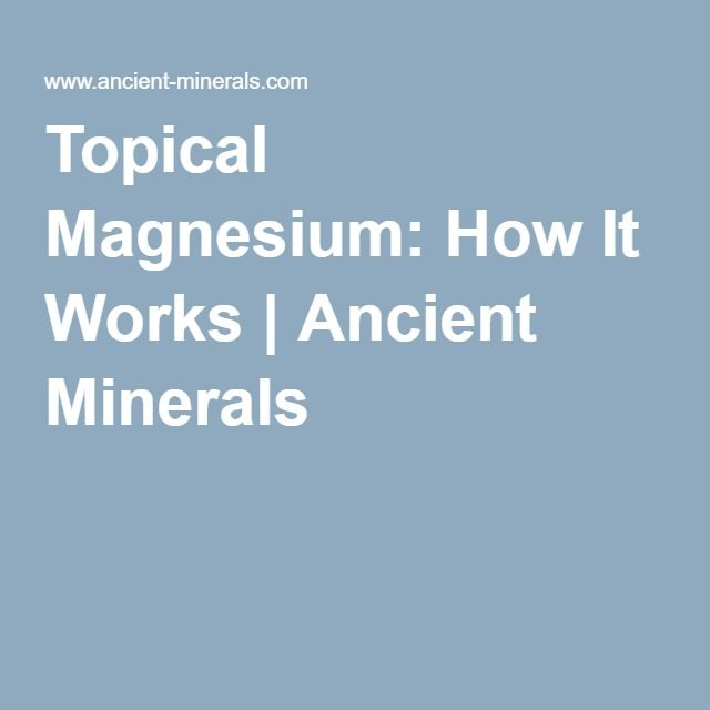 Topical Magnesium: How It Works   Ancient Minerals