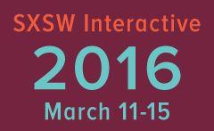 2016 SXSW Interactive Festival: March 11-15, 2016