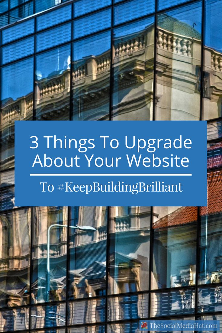 3 Things to Upgrade About Your Website to #KeepBuildingBrilliant