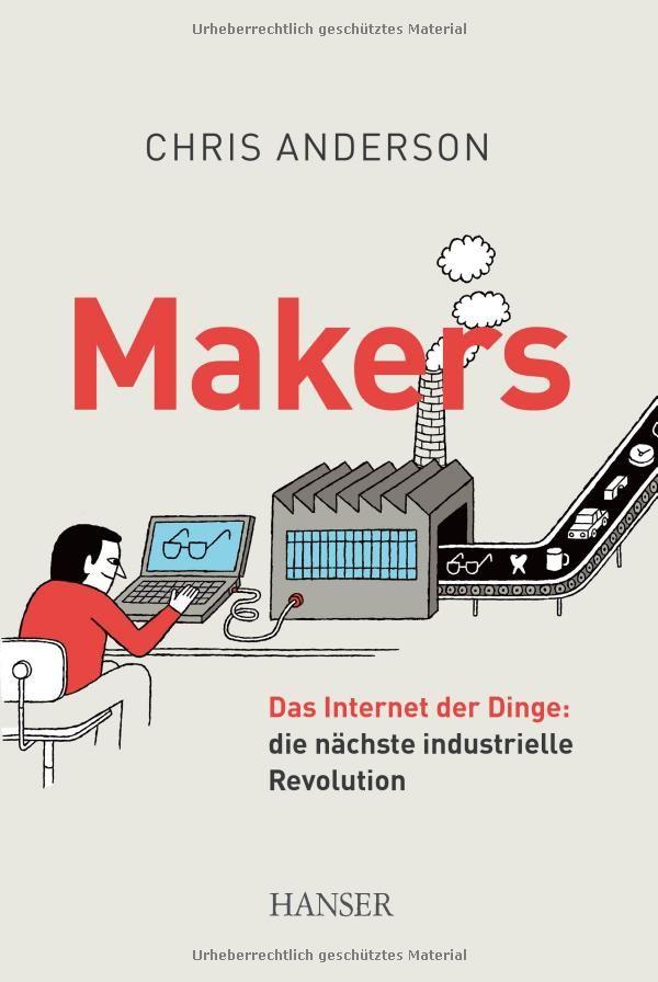 Makers - Das Internet der Dinge: die nächste industrielle Revolution. Von Chris Anderson.